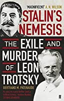 Stalin's Nemesis: The Exile and Murder of Leon Trotsky. Bertrand M. Patenaude