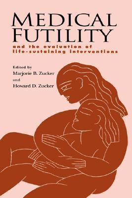 Medical Futility: And the Evaluation of Life-Sustaining Interventions Marjorie B. Zucker