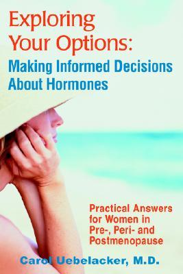 Exploring Your Options: Making Informed Decisions about Hormones  by  Carol Uebelacker