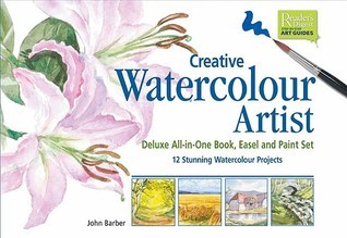 Creative Watercolour Artist: Deluxe All-in-One Book, Easel and Paint Set 12 Stunning Watercolor Projects  by  John Barber