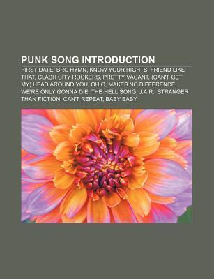 Punk Song Introduction: First Date, Bro Hymn, Know Your Rights, Friend Like That, Clash City Rockers, Pretty Vacant  by  Source Wikipedia