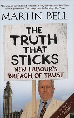 The Truth That Sticks: New Labours Breach of Trust Martin Bell