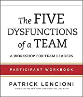 The Five Dysfunctions of a Team Participant Workbook: A Workshop for Team Leaders