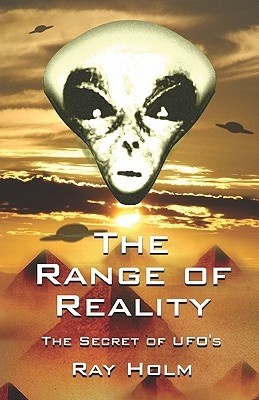 The Range of Reality: The Secret of UFOs Ray Holm