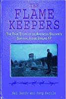 The Flame Keepers: The True Story of an American Soldier's Survival Inside Stalag 17