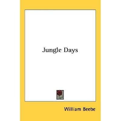 Jungle Days - William Beebe