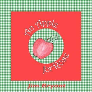 An Apple for Rose  by  Jim Bryant