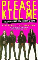 Please Kill Me: The Uncensored Oral History of Punk