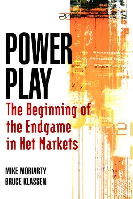 Power Play: The Beginning of the Endgame in Net Markets  by  Michael Moriarty