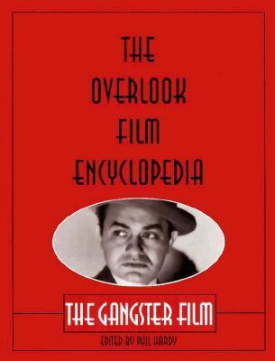 Overlook Film Encyclopedia: the Gangster Film  by  Phil Hardy