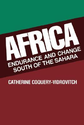 Africa: Endurance and Change South of the Sahara  by  Catherine Coquery-Vidrovitch
