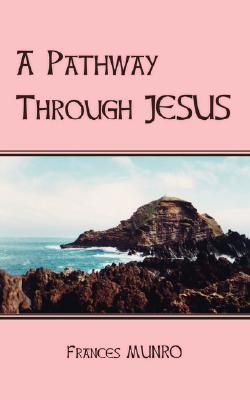 A Pathway Through Jesus Frances Munro