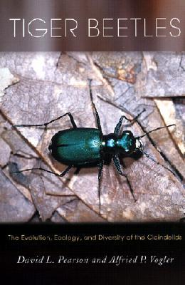 Tiger Beetles: The Evolution, Ecology, and Diversity of the Cicindelids  by  David L. Pearson