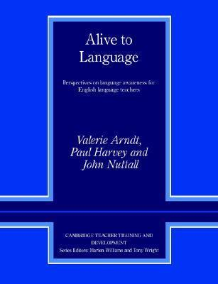 Alive to Language: Perspectives on Language Awareness for English Language Teachers  by  Valerie Arndt