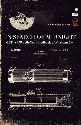In Search of Midnight: The Mike McGee Handbook of Awesome  by  Mike McGee