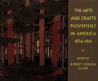 The Arts And Crafts Movement In America, 1876 1916  by  Robert Judson Clark