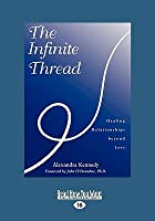 The Infinite Thread: Healing Relationships Beyond Loss (Easyread Large Edition)