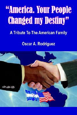 America. Your People Changed My Destiny  by  Oscar A. Rodriguez