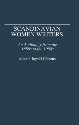 Scandinavian Women Writers: An Anthology from the 1880s to the 1980s Ingrid Clareus