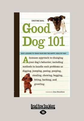 Good Dog 101: Easy Lessons to Train Your Dog the Happy, Healthy Way (Large Print 16pt) Cristine Dahl