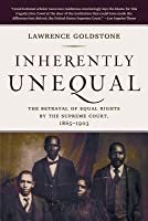 Inherently Unequal: The Betrayal of Equal Rights by the Supreme Court 1865-1903