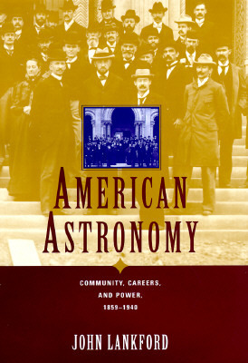 American Astronomy: Community, Careers, and Power, 1859-1940  by  John Lankford