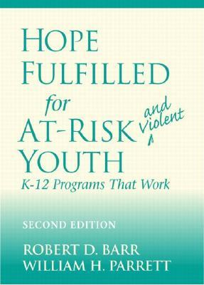 Hope Fulfilled for At-Risk and Violent Youth: K-12 Programs That Work Robert D. Barr