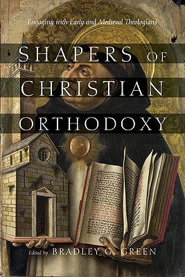 Shapers of Christian Orthodoxy: Engaging with Early and Medieval Theologians  by  Bradley G. Green