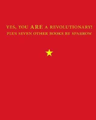 Yes, You Are a Revolutionary!: Plus Seven Other Books  by  Sparrow by Sparrow