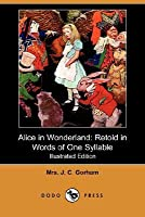Alice in Wonderland: Retold in Words of One Syllable