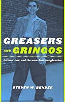 Greasers and Gringos: Latinos, Law, and the American Imagination