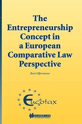 The Entrepreneurship Concept in a European Comparative Tax Law Perspective  by  Rene Offermann