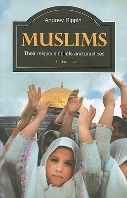 Muslims: Their Religious Belief and Practices, Volume 2: The Contemporary Period  by  Andrew Rippin