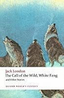 The Call of the Wild, White Fang, and Other Stories (World's Classics)