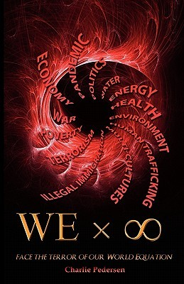 WE x ∞: Face the Terror of our World Equation  by  Charlie Pedersen