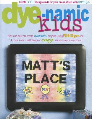Dye-Namic Kids: Create Cool Backgrounds for Your Cross Stitch with Rit Dye  by  Leisure Arts, Inc.