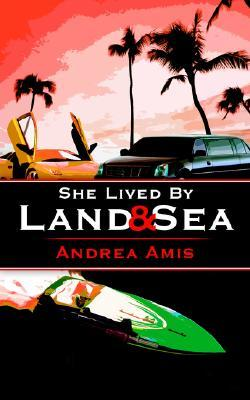 She Lived  by  Land and Sea by Andrea Amis