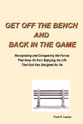 Get Off the Bench and Back in the Game  by  Frank H. Leaman