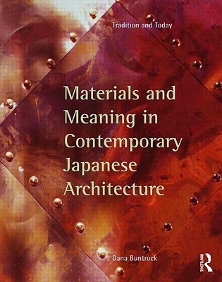 Materials and Meaning in Contemporary Japanese Architecture: Tradition and Today Dana Buntrock