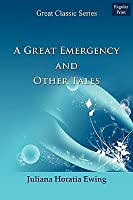 A great emergency, and other tales  by  Juliana Horatia Ewing