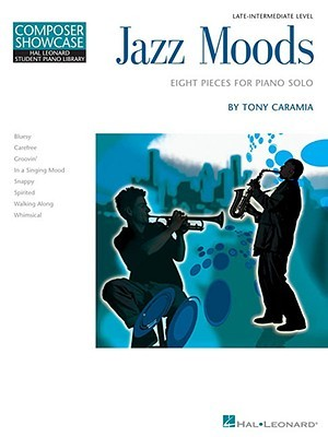 Jazz Moods - Eight Pieces for Piano Solo: Hal Leonard Student Piano Library Composer Showcase Level 5  by  Tony Caramia