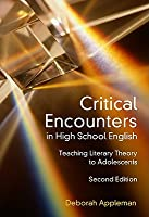 Critical Encounters in High School English: Teaching Literary Theory to Adolescents (Language and Literacy Series)