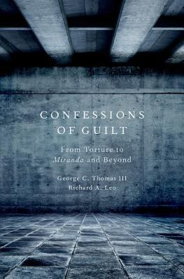 Confessions of Guilt: From Torture to Miranda and Beyond  by  George C. Thomas III