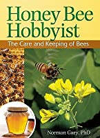 Honey Bee Hobbyist: The Care and Keeping of Bees