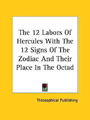 The 12 Labors of Hercules with the 12 Signs of the Zodiac and Their Place in the Octad  by  Theosophical Publishing
