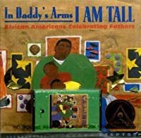 In Daddy's Arms I Am Tall: African Americans Celebrating Fathers [With Paperback Book]