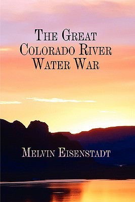 The Great Colorado River Water War Melvin Eisenstadt
