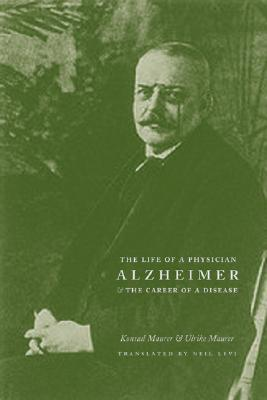Alzheimer: The Life of a Physician and the Career of a Disease  by  Konrad Maurer