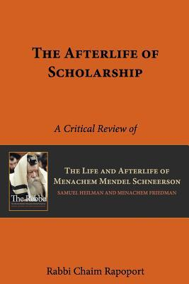 The Afterlife of Scholarship: A Critical Review of The Rebbe  by  Samuel Heilman and Menachem Friedman by Chaim Rapoport