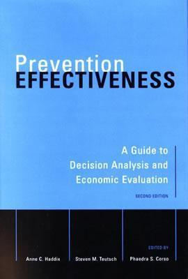 Prevention Effectiveness: A Guide to Decision Analysis and Economic Evaluation  by  Anne C. Haddix